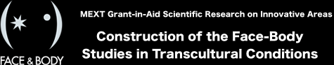 MEXT Grant-in-Aid Scientific Research on Innovative Areas : Construction of the Face–-Body studies in transcultural conditions
